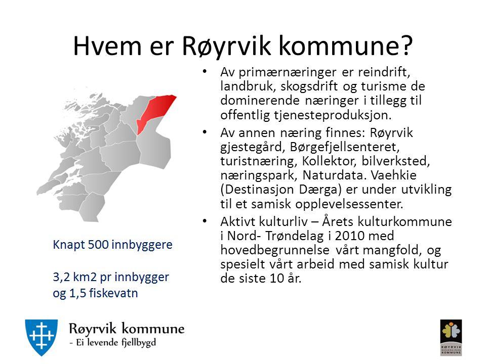 Hvem er Røyrvik kommune? Av primærnæringer er reindrift, landbruk, skogsdrift og turisme de dominerende næringer i tillegg til offentlig tjenesteprodu