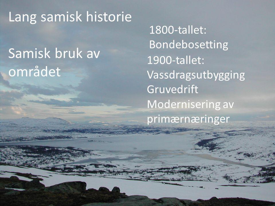 Lang samisk historie Samisk bruk av området 1900-tallet: Vassdragsutbygging Gruvedrift Modernisering av primærnæringer 1800-tallet: Bondebosetting