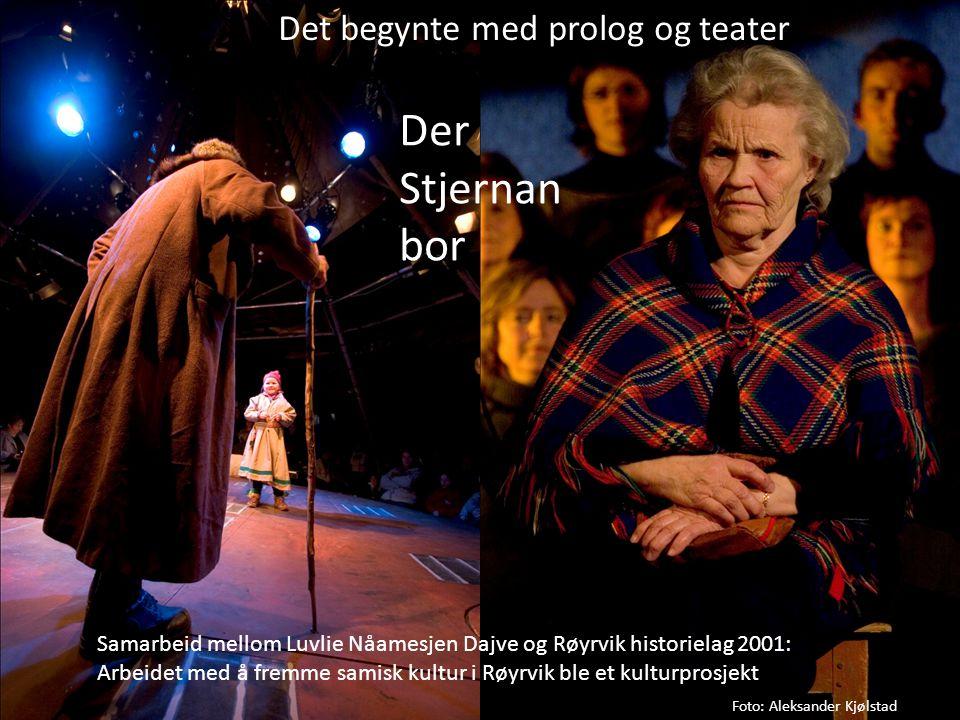 Der Stjernan bor Det begynte med prolog og teater Samarbeid mellom Luvlie Nåamesjen Dajve og Røyrvik historielag 2001: Arbeidet med å fremme samisk ku