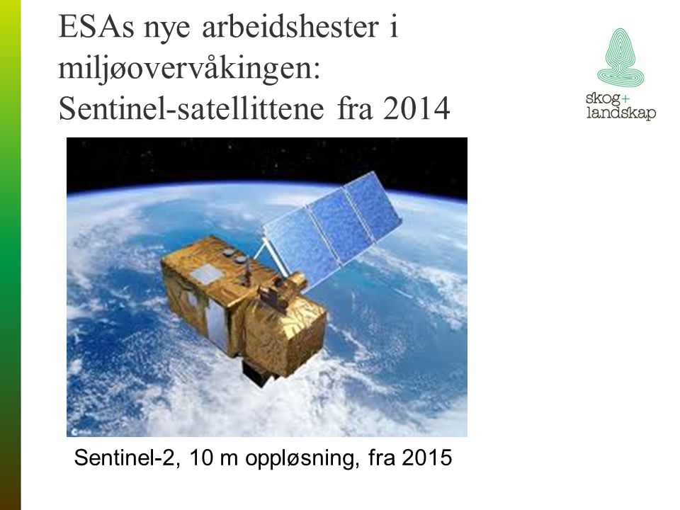ESAs nye arbeidshester i miljøovervåkingen: Sentinel-satellittene fra 2014 Sentinel-2, 10 m oppløsning, fra 2015