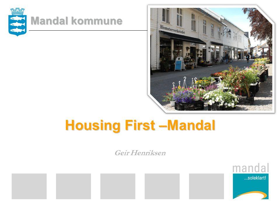 Housing First –Mandal Geir Henriksen Mandal kommune