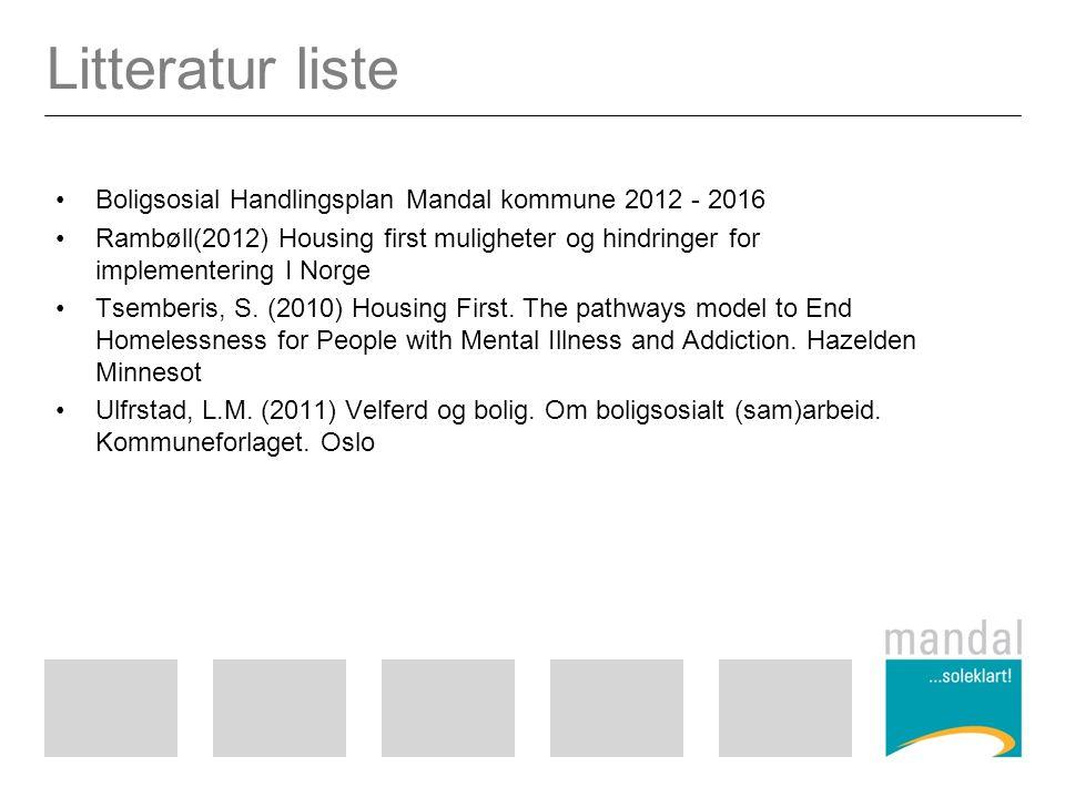 Litteratur liste Boligsosial Handlingsplan Mandal kommune 2012 - 2016 Rambøll(2012) Housing first muligheter og hindringer for implementering I Norge Tsemberis, S.