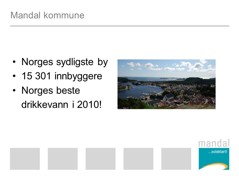 Norges sydligste by 15 301 innbyggere Norges beste drikkevann i 2010!