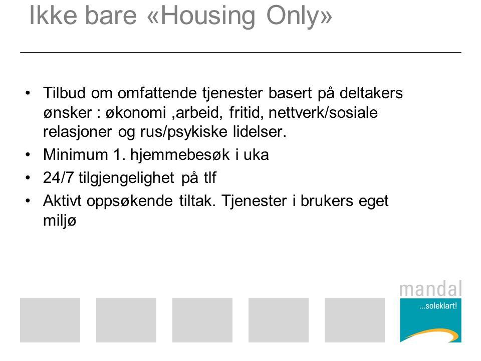 Ikke bare «Housing Only» Tilbud om omfattende tjenester basert på deltakers ønsker : økonomi,arbeid, fritid, nettverk/sosiale relasjoner og rus/psykiske lidelser.