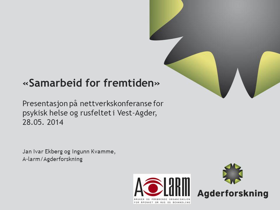 «Samarbeid for fremtiden» Presentasjon på nettverkskonferanse for psykisk helse og rusfeltet i Vest-Agder, 28.05.
