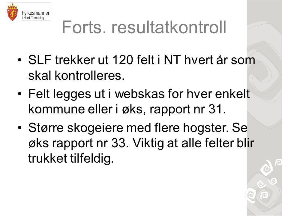 Forts. resultatkontroll SLF trekker ut 120 felt i NT hvert år som skal kontrolleres. Felt legges ut i webskas for hver enkelt kommune eller i øks, rap