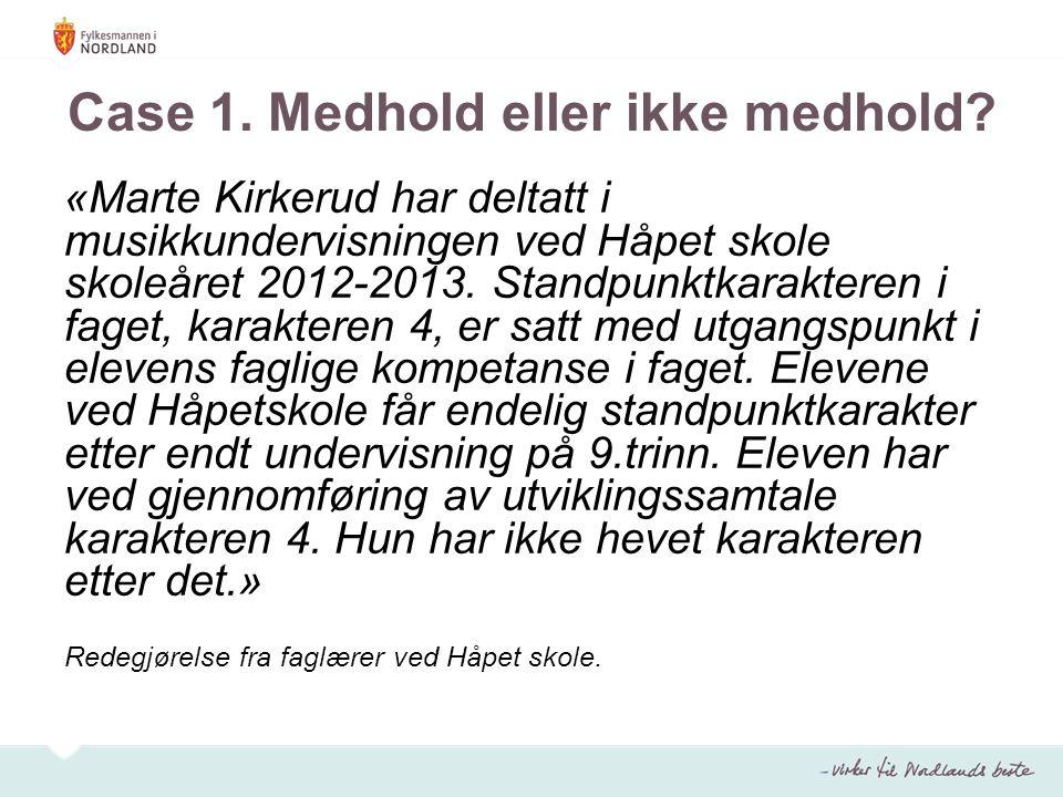 Case 1. Medhold eller ikke medhold? «Marte Kirkerud har deltatt i musikkundervisningen ved Håpet skole skoleåret 2012-2013. Standpunktkarakteren i fag