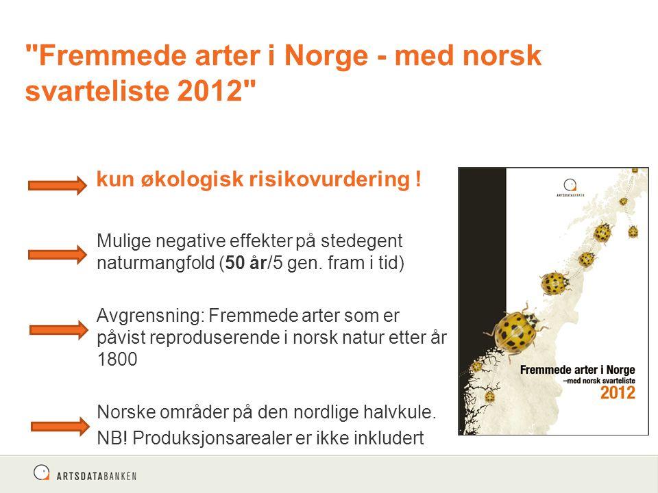Fremmede arter i Norge - med norsk svarteliste 2012 kun økologisk risikovurdering .