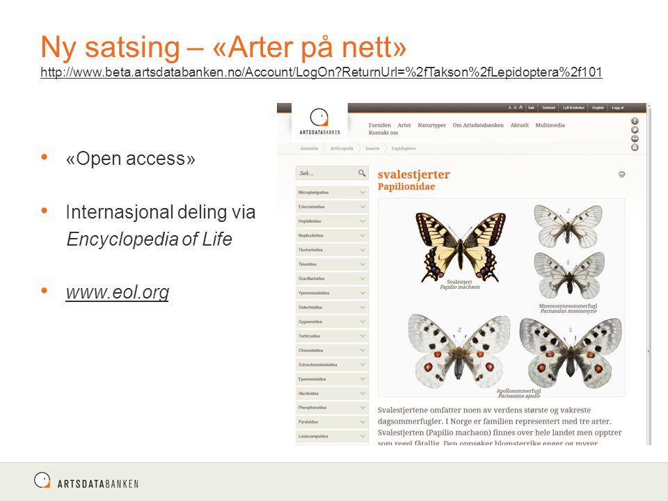 Ny satsing – «Arter på nett» http://www.beta.artsdatabanken.no/Account/LogOn?ReturnUrl=%2fTakson%2fLepidoptera%2f101 http://www.beta.artsdatabanken.no/Account/LogOn?ReturnUrl=%2fTakson%2fLepidoptera%2f101 «Open access» Internasjonal deling via Encyclopedia of Life www.eol.org
