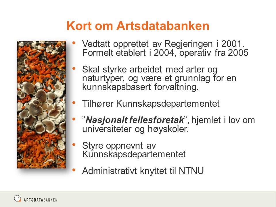Kort om Artsdatabanken Vedtatt opprettet av Regjeringen i 2001. Formelt etablert i 2004, operativ fra 2005 Skal styrke arbeidet med arter og naturtype