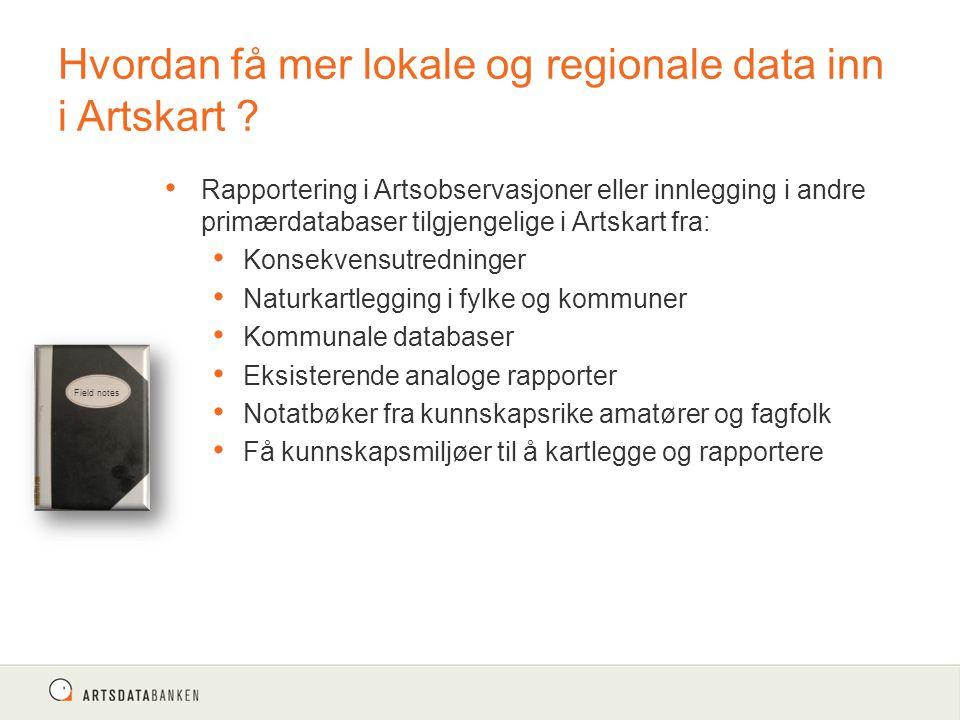 Hvordan få mer lokale og regionale data inn i Artskart ? Rapportering i Artsobservasjoner eller innlegging i andre primærdatabaser tilgjengelige i Art