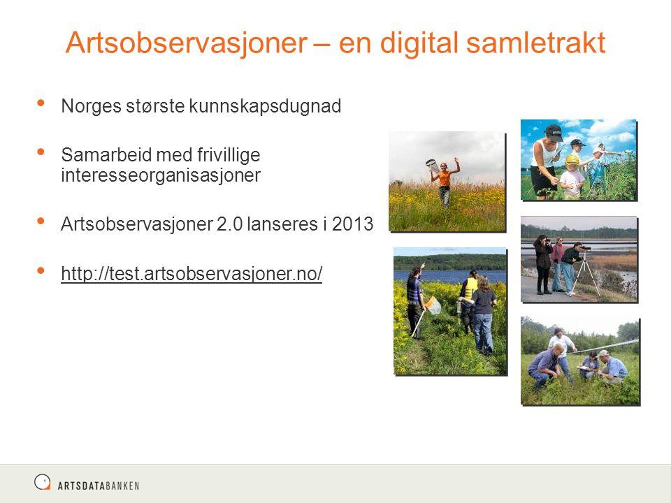 Artsobservasjoner – en digital samletrakt Norges største kunnskapsdugnad Samarbeid med frivillige interesseorganisasjoner Artsobservasjoner 2.0 lanseres i 2013 http://test.artsobservasjoner.no/