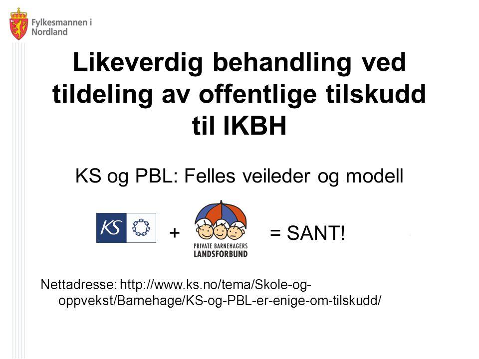 Likeverdig behandling ved tildeling av offentlige tilskudd til IKBH KS og PBL: Felles veileder og modell + = SANT.