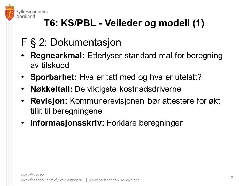 T6: KS/PBL - Veileder og modell (2) F §§ 3 og 4: Ordinær drift og driftskostnader Skille mellom drifts-, administrasjons- og kapitalkostnader Bruke tilskuddsandel som året før (eks.