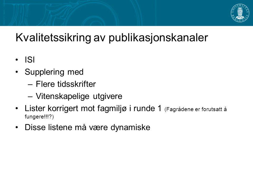 Kvalitetssikring av publikasjonskanaler ISI Supplering med –Flere tidsskrifter –Vitenskapelige utgivere Lister korrigert mot fagmiljø i runde 1 (Fagrådene er forutsatt å fungere!!! ) Disse listene må være dynamiske