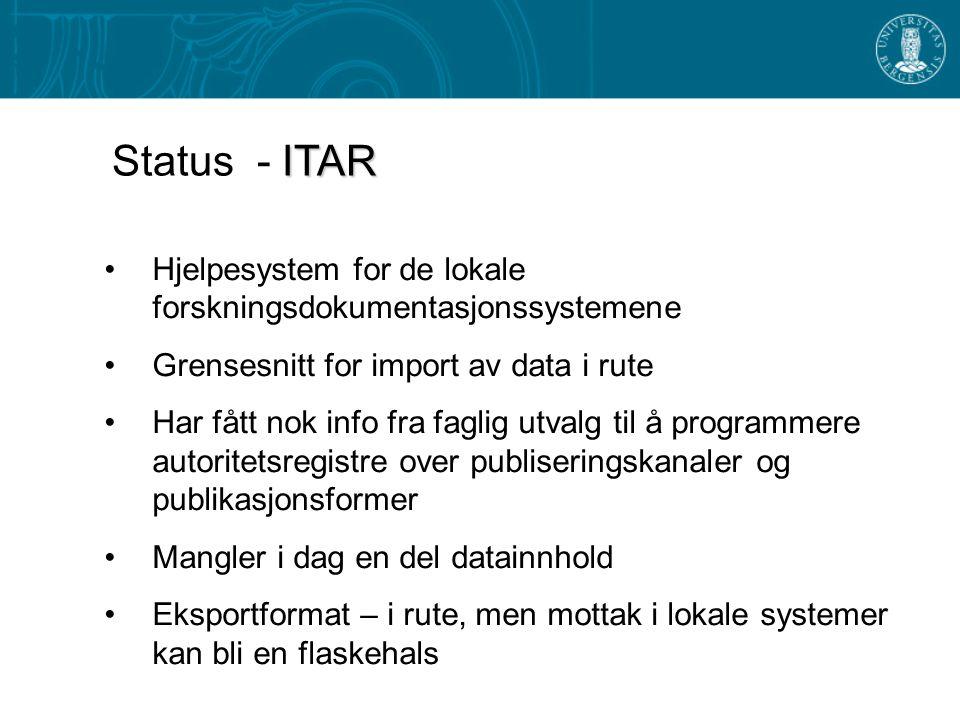Hjelpesystem for de lokale forskningsdokumentasjonssystemene Grensesnitt for import av data i rute Har fått nok info fra faglig utvalg til å programmere autoritetsregistre over publiseringskanaler og publikasjonsformer Mangler i dag en del datainnhold Eksportformat – i rute, men mottak i lokale systemer kan bli en flaskehals ITAR Status - ITAR