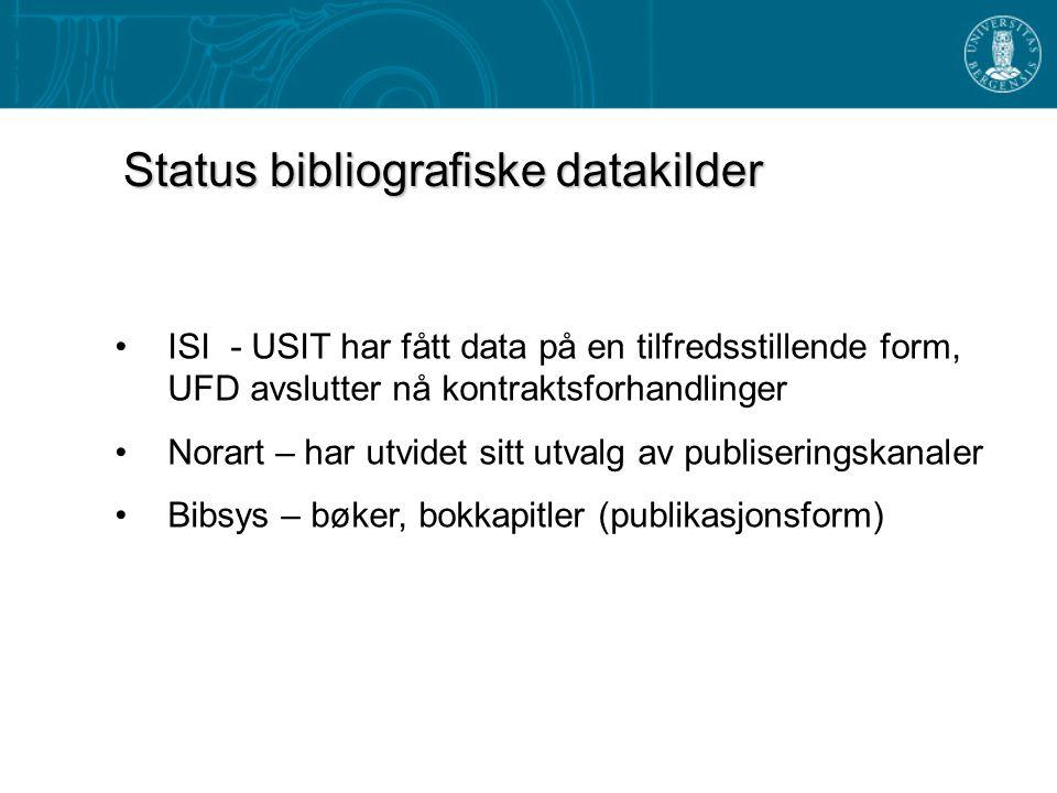 ISI - USIT har fått data på en tilfredsstillende form, UFD avslutter nå kontraktsforhandlinger Norart – har utvidet sitt utvalg av publiseringskanaler Bibsys – bøker, bokkapitler (publikasjonsform) Status bibliografiske datakilder
