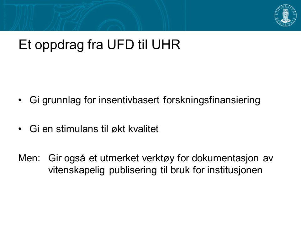 Et oppdrag fra UFD til UHR Gi grunnlag for insentivbasert forskningsfinansiering Gi en stimulans til økt kvalitet Men: Gir også et utmerket verktøy for dokumentasjon av vitenskapelig publisering til bruk for institusjonen