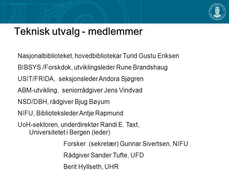 Teknisk utvalg - medlemmer Nasjonalbiblioteket, hovedbibliotekar Turid Gustu Eriksen BIBSYS /Forskdok, utviklingsleder Rune Brandshaug USIT/FRIDA, seksjonsleder Andora Sjøgren ABM-utvikling, seniorrådgiver Jens Vindvad NSD/DBH, rådgiver Bjug Bøyum NIFU, Biblioteksleder Antje Rapmund UoH-sektoren, underdirektør Randi E.