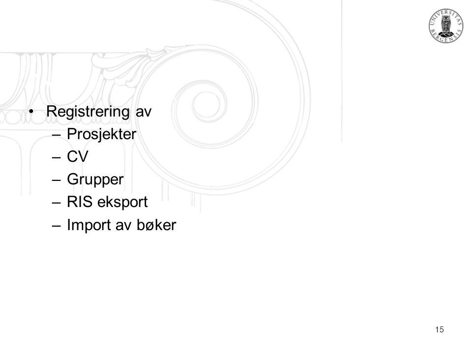 15 Registrering av –Prosjekter –CV –Grupper –RIS eksport –Import av bøker