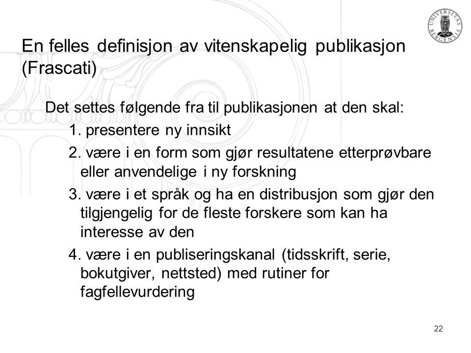 22 En felles definisjon av vitenskapelig publikasjon (Frascati) Det settes følgende fra til publikasjonen at den skal: 1.