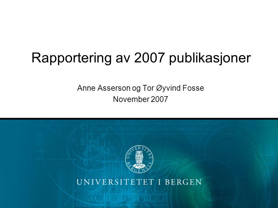 Rapportering av 2007 publikasjoner Anne Asserson og Tor Øyvind Fosse November 2007