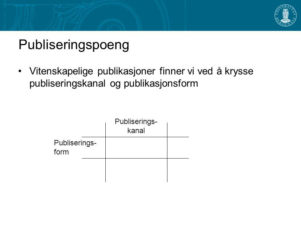 Publiseringspoeng Vitenskapelige publikasjoner finner vi ved å krysse publiseringskanal og publikasjonsform Publiserings- kanal Publiserings- form