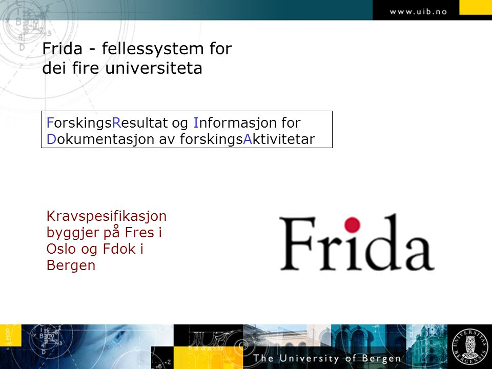 Frida - fellessystem for dei fire universiteta Kravspesifikasjon byggjer på Fres i Oslo og Fdok i Bergen ForskingsResultat og Informasjon for Dokumentasjon av forskingsAktivitetar