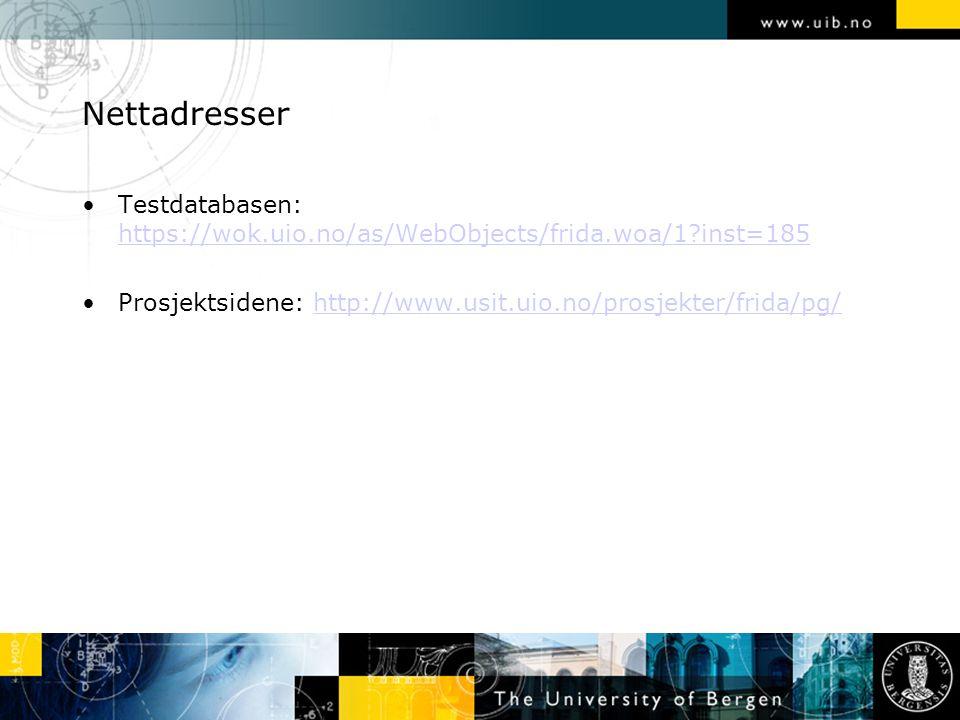Nettadresser Testdatabasen: https://wok.uio.no/as/WebObjects/frida.woa/1 inst=185 https://wok.uio.no/as/WebObjects/frida.woa/1 inst=185 Prosjektsidene: http://www.usit.uio.no/prosjekter/frida/pg/http://www.usit.uio.no/prosjekter/frida/pg/