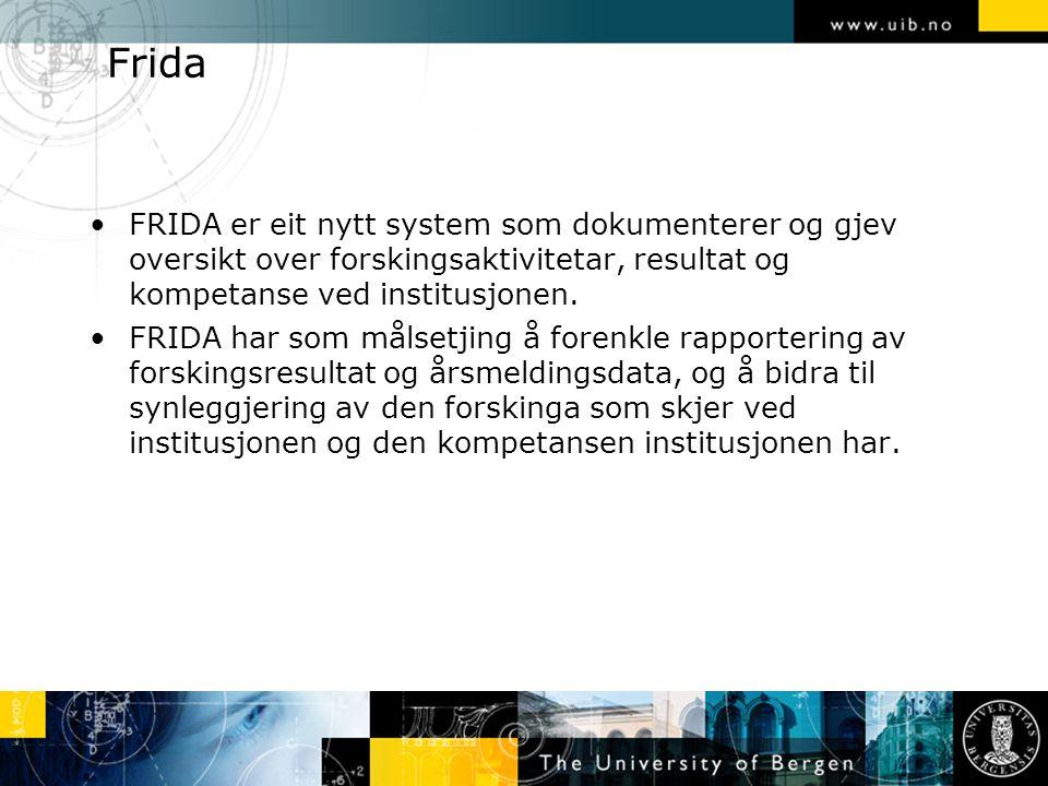 Frida FRIDA er eit nytt system som dokumenterer og gjev oversikt over forskingsaktivitetar, resultat og kompetanse ved institusjonen. FRIDA har som må