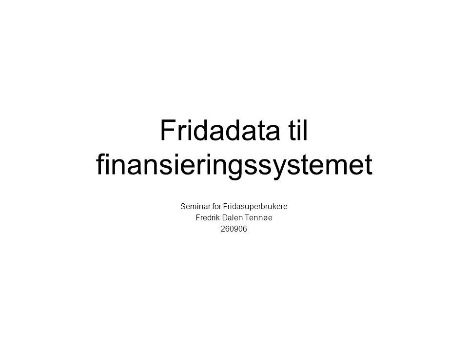 Fridadata til finansieringssystemet Seminar for Fridasuperbrukere Fredrik Dalen Tennøe 260906