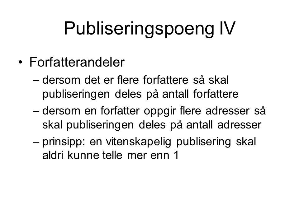 Publiseringspoeng IV Forfatterandeler –dersom det er flere forfattere så skal publiseringen deles på antall forfattere –dersom en forfatter oppgir fle