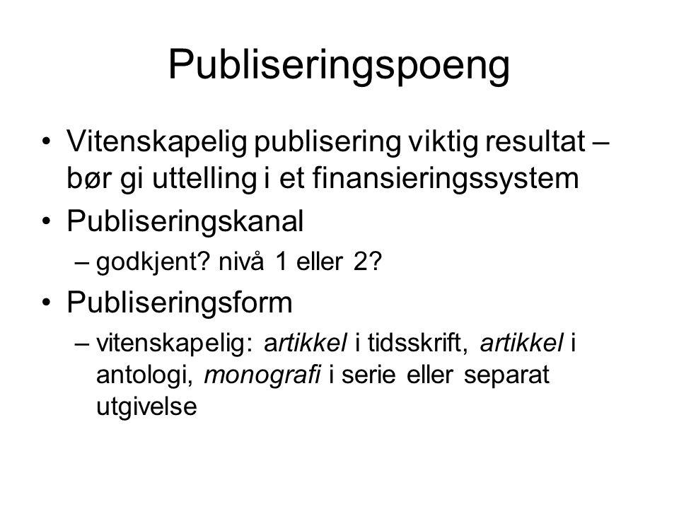 Publiseringspoeng Vitenskapelig publisering viktig resultat – bør gi uttelling i et finansieringssystem Publiseringskanal –godkjent? nivå 1 eller 2? P