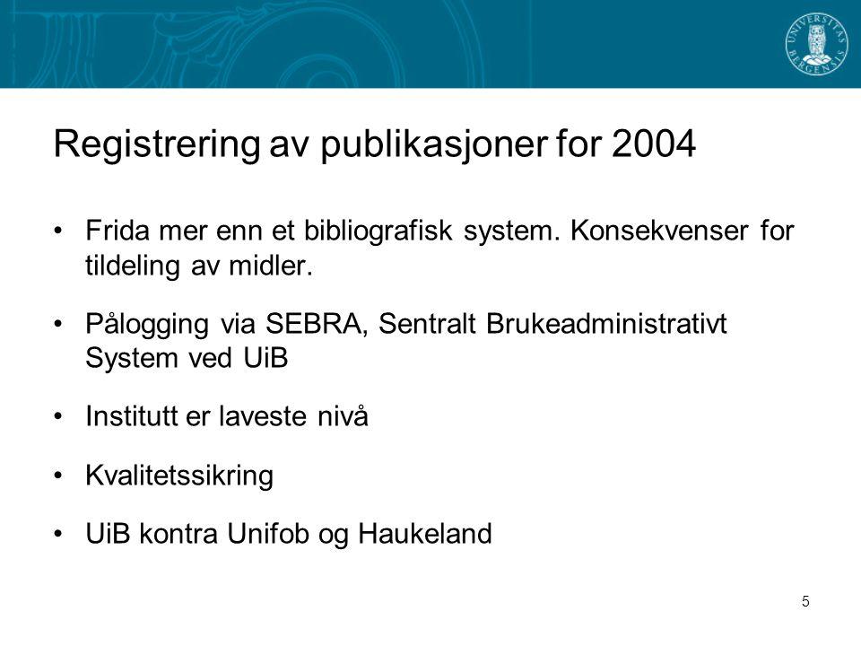 5 Registrering av publikasjoner for 2004 Frida mer enn et bibliografisk system. Konsekvenser for tildeling av midler. Pålogging via SEBRA, Sentralt Br