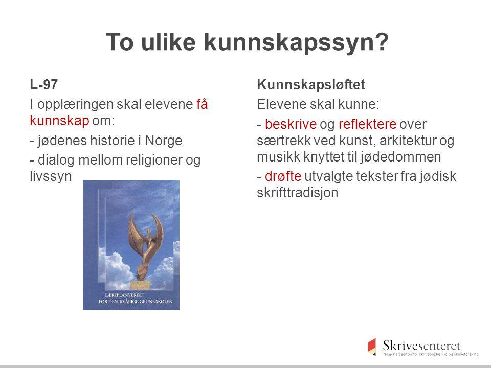 To ulike kunnskapssyn? L-97 I opplæringen skal elevene få kunnskap om: - jødenes historie i Norge - dialog mellom religioner og livssyn Kunnskapsløfte