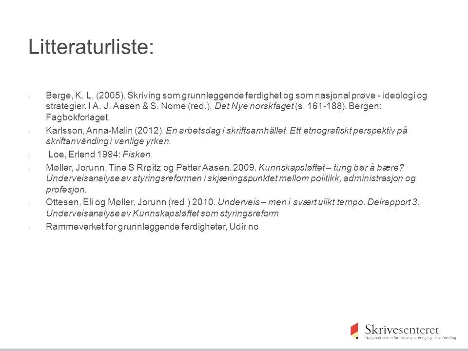 Litteraturliste: Berge, K. L. (2005). Skriving som grunnleggende ferdighet og som nasjonal prøve - ideologi og strategier. I A. J. Aasen & S. Nome (re