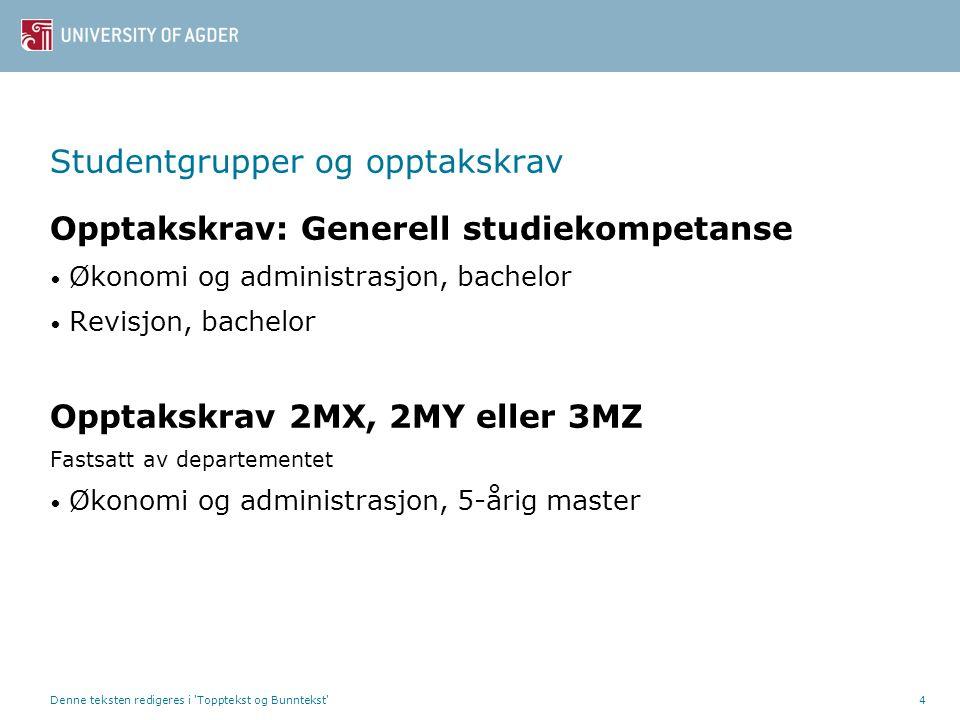 Denne teksten redigeres i 'Topptekst og Bunntekst'4 Studentgrupper og opptakskrav Opptakskrav: Generell studiekompetanse Økonomi og administrasjon, ba