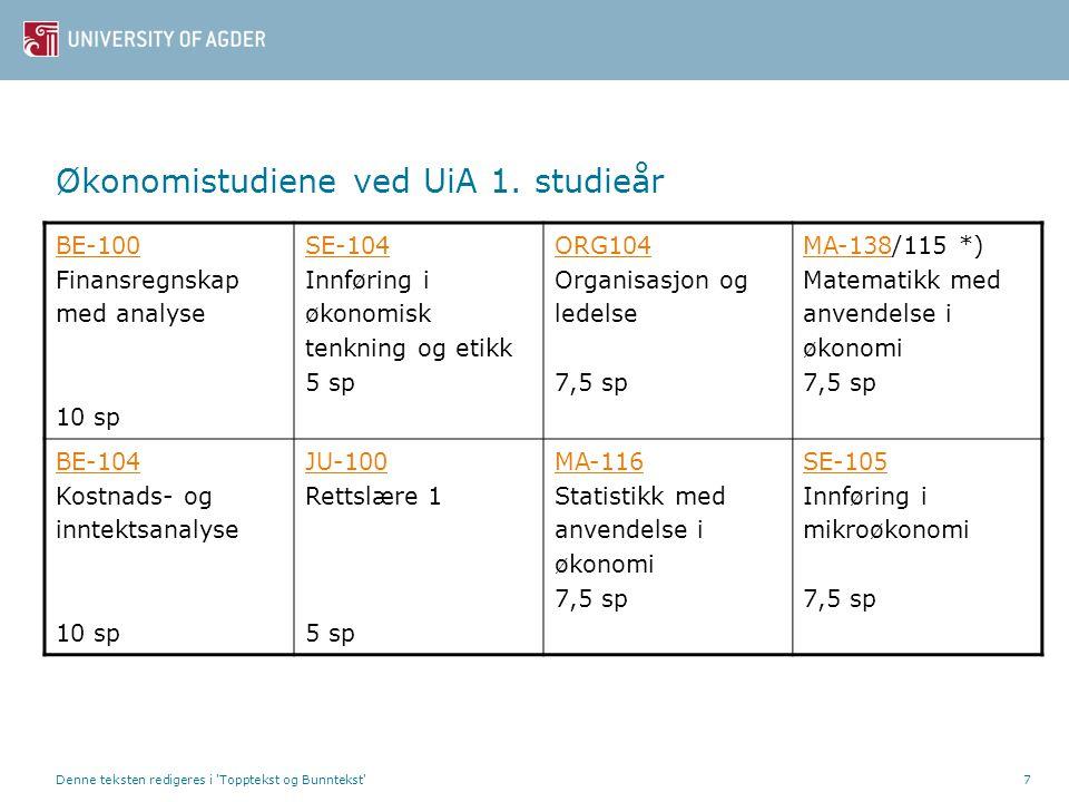 Denne teksten redigeres i 'Topptekst og Bunntekst'7 Økonomistudiene ved UiA 1. studieår BE-100 BE-100 Finansregnskap med analyse 10 sp SE-104 SE-104 I