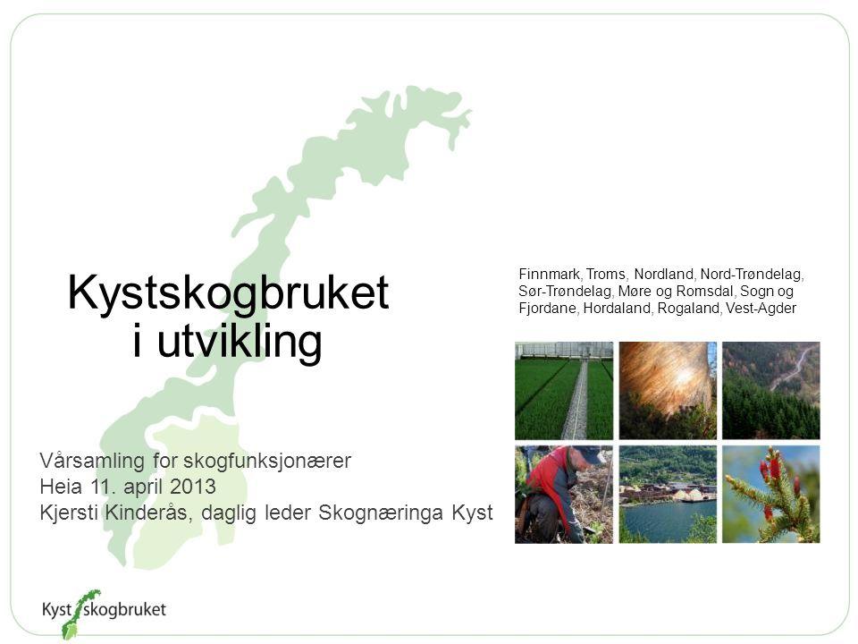 Vårsamling for skogfunksjonærer Heia 11. april 2013 Kjersti Kinderås, daglig leder Skognæringa Kyst Kystskogbruket i utvikling Finnmark, Troms, Nordla