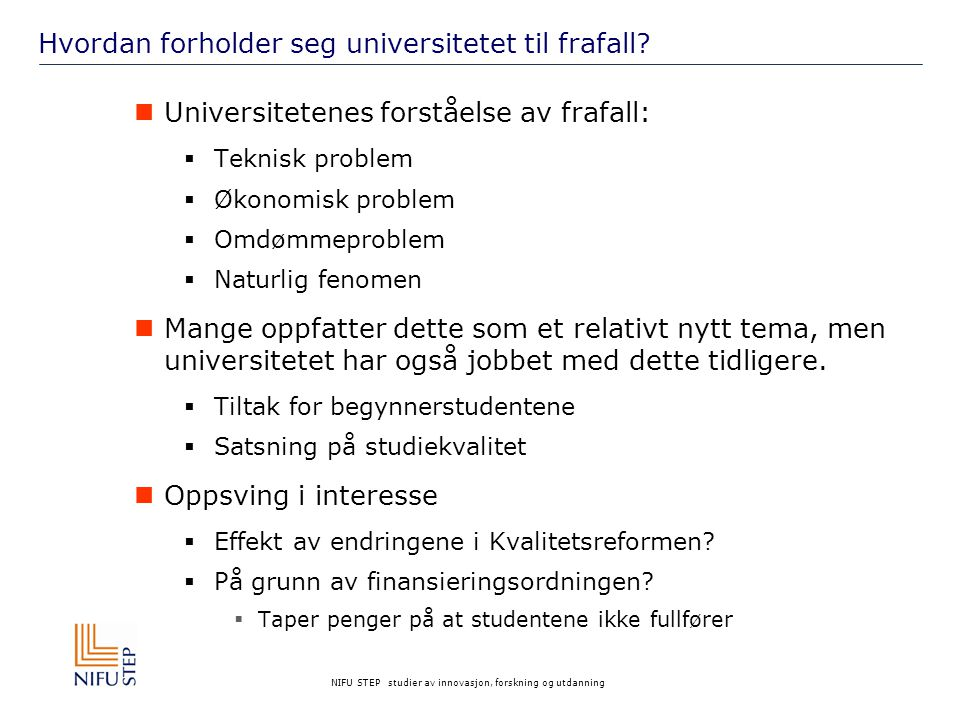 NIFU STEP studier av innovasjon, forskning og utdanning Hvordan forholder seg universitetet til frafall.