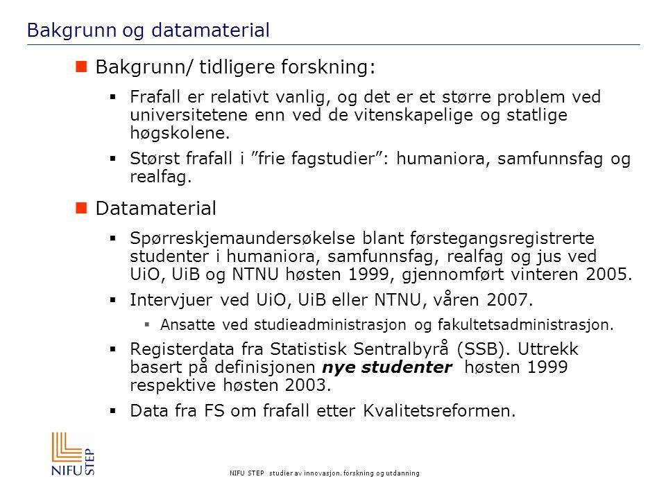 NIFU STEP studier av innovasjon, forskning og utdanning Bakgrunn og datamaterial Bakgrunn/ tidligere forskning:  Frafall er relativt vanlig, og det er et større problem ved universitetene enn ved de vitenskapelige og statlige høgskolene.