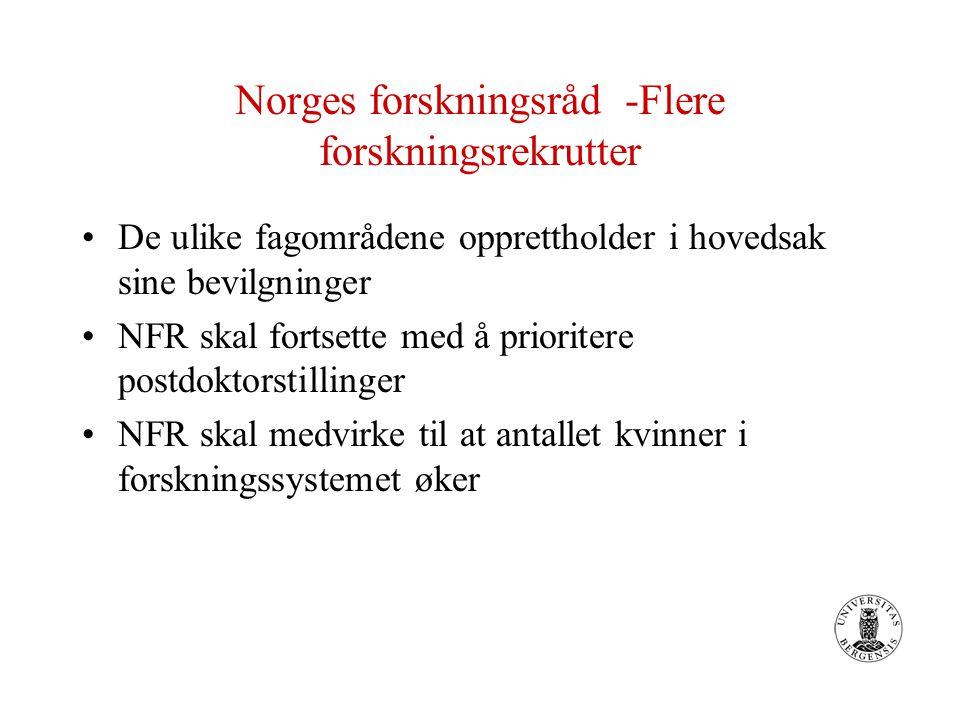 Norges forskningsråd -Flere forskningsrekrutter De ulike fagområdene opprettholder i hovedsak sine bevilgninger NFR skal fortsette med å prioritere po