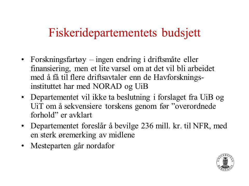 Fiskeridepartementets budsjett Forskningsfartøy – ingen endring i driftsmåte eller finansiering, men et lite varsel om at det vil bli arbeidet med å få til flere driftsavtaler enn de Havforsknings- instituttet har med NORAD og UiB Departementet vil ikke ta beslutning i forslaget fra UiB og UiT om å sekvensiere torskens genom før overordnede forhold er avklart Departementet foreslår å bevilge 236 mill.