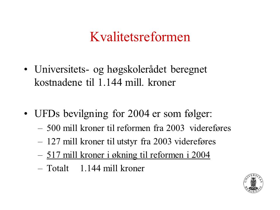 Kvalitetsreformen Universitets- og høgskolerådet beregnet kostnadene til 1.144 mill. kroner UFDs bevilgning for 2004 er som følger: –500 mill kroner t
