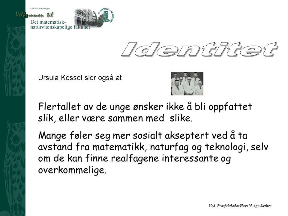 Ved Prosjektleder Harald Åge Sæthre Ursula Kessel sier også at Flertallet av de unge ønsker ikke å bli oppfattet slik, eller være sammen med slike.