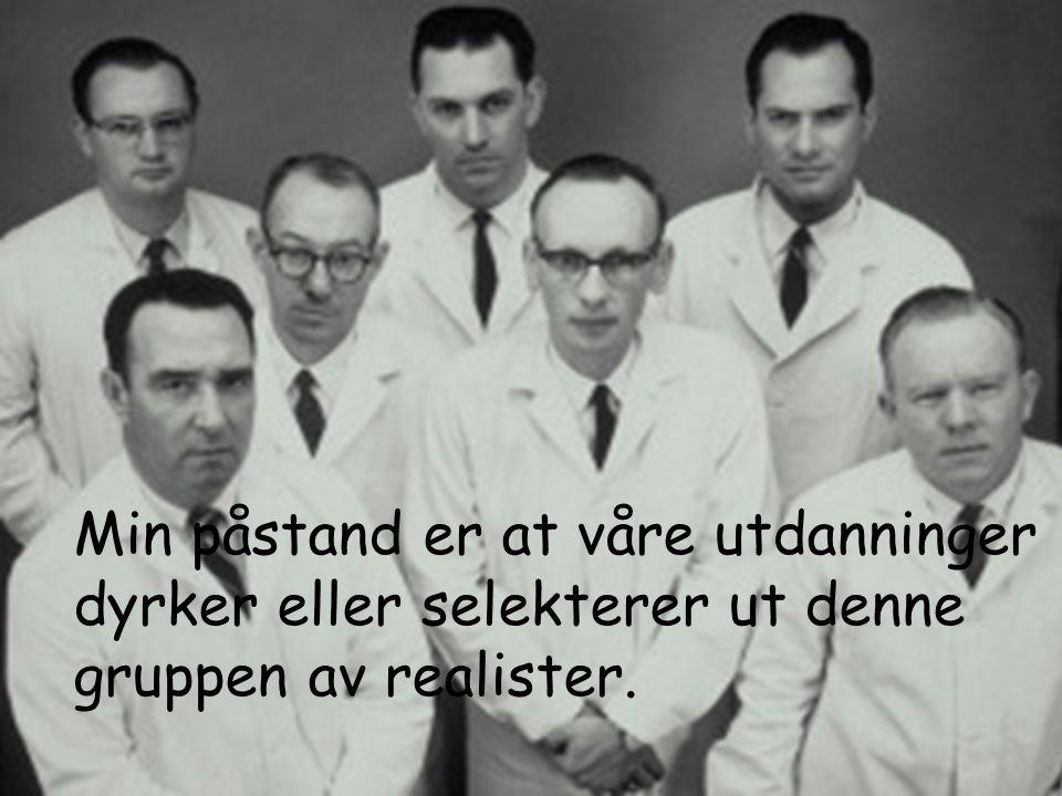 Ved Prosjektleder Harald Åge Sæthre Min påstand er at våre utdanninger dyrker eller selekterer ut denne gruppen av realister.