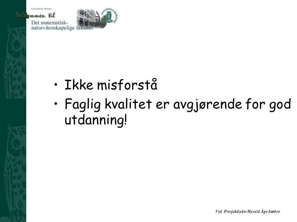 Ved Prosjektleder Harald Åge Sæthre Ikke misforstå Faglig kvalitet er avgjørende for god utdanning!