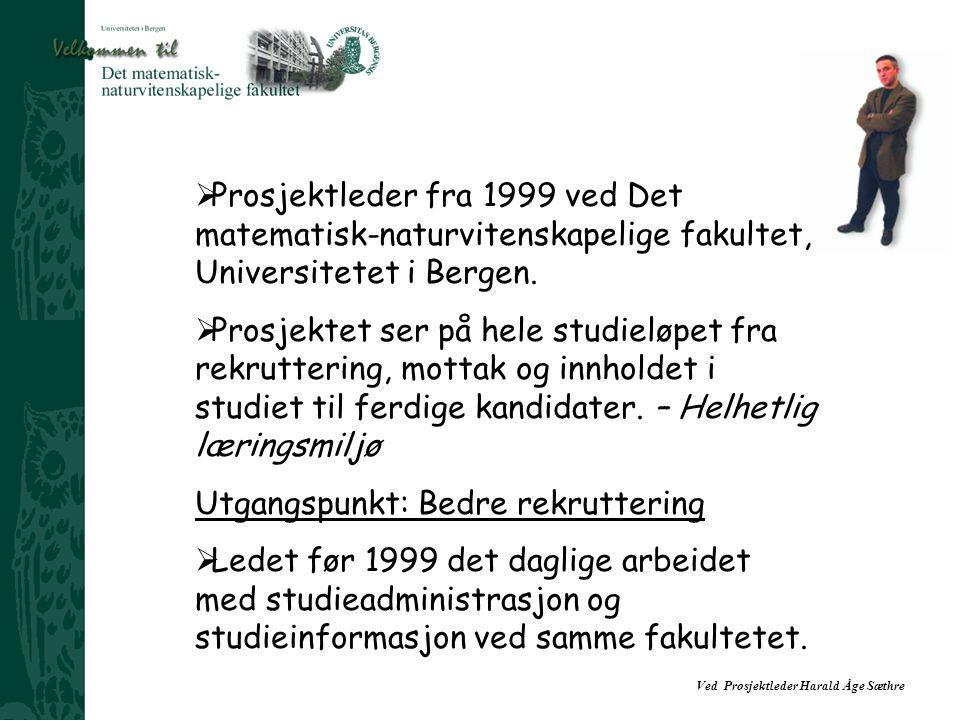 Ved Prosjektleder Harald Åge Sæthre  Prosjektleder fra 1999 ved Det matematisk-naturvitenskapelige fakultet, Universitetet i Bergen.