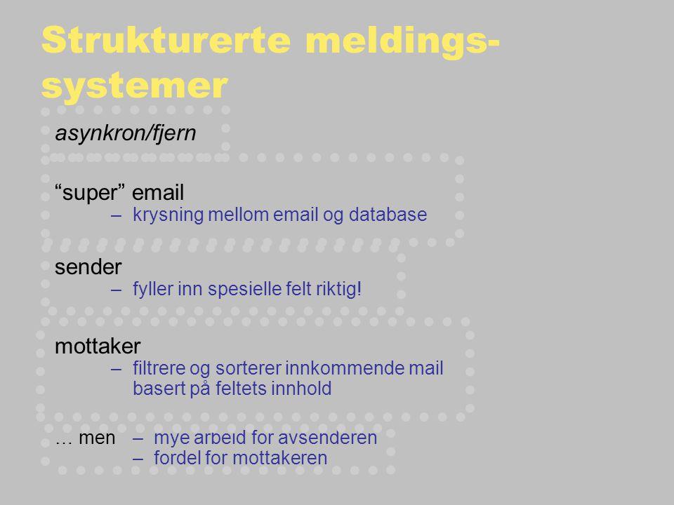 Strukturerte meldings- systemer asynkron/fjern super email –krysning mellom email og database sender –fyller inn spesielle felt riktig.