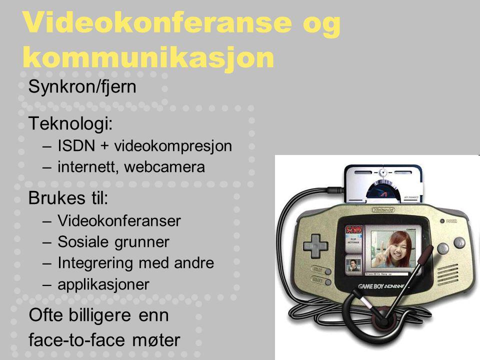 Videokonferanse og kommunikasjon Synkron/fjern Teknologi: –ISDN + videokompresjon –internett, webcamera Brukes til: –Videokonferanser –Sosiale grunner –Integrering med andre –applikasjoner Ofte billigere enn face-to-face møter